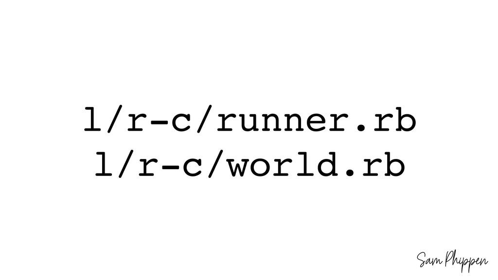 Sam Phippen l/r-c/runner.rb l/r-c/world.rb