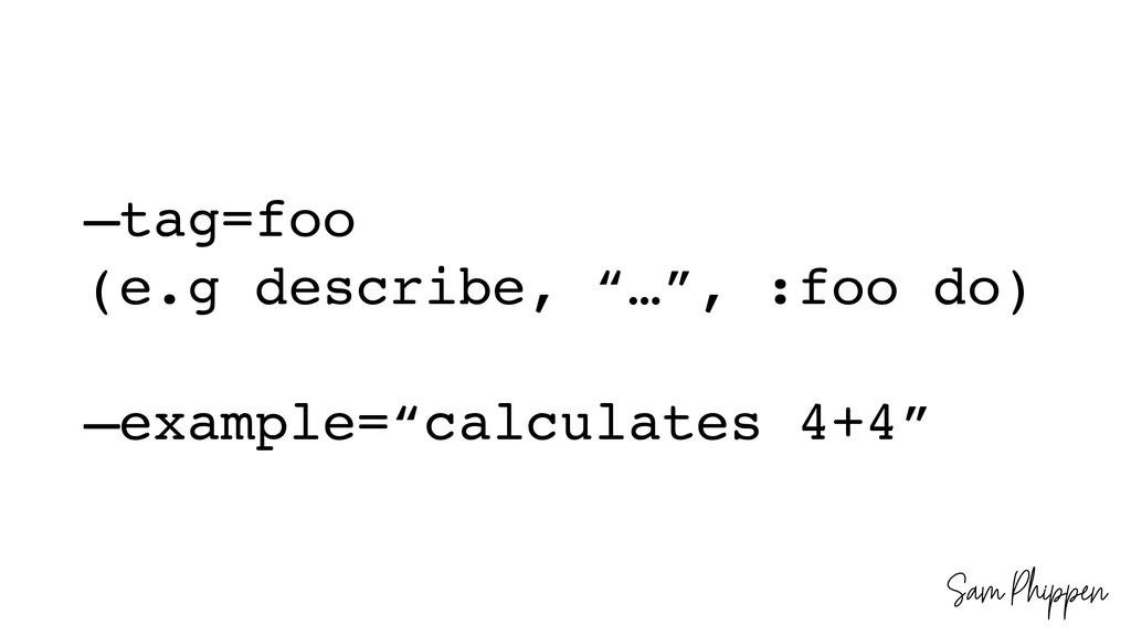 """Sam Phippen —tag=foo (e.g describe, """"…"""", :foo d..."""