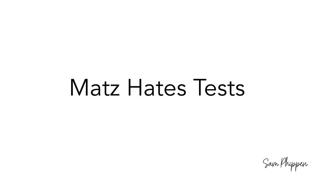 Sam Phippen Matz Hates Tests