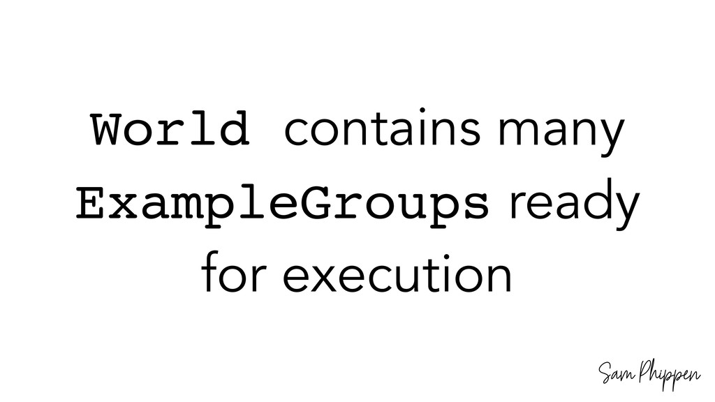 Sam Phippen World contains many ExampleGroups r...