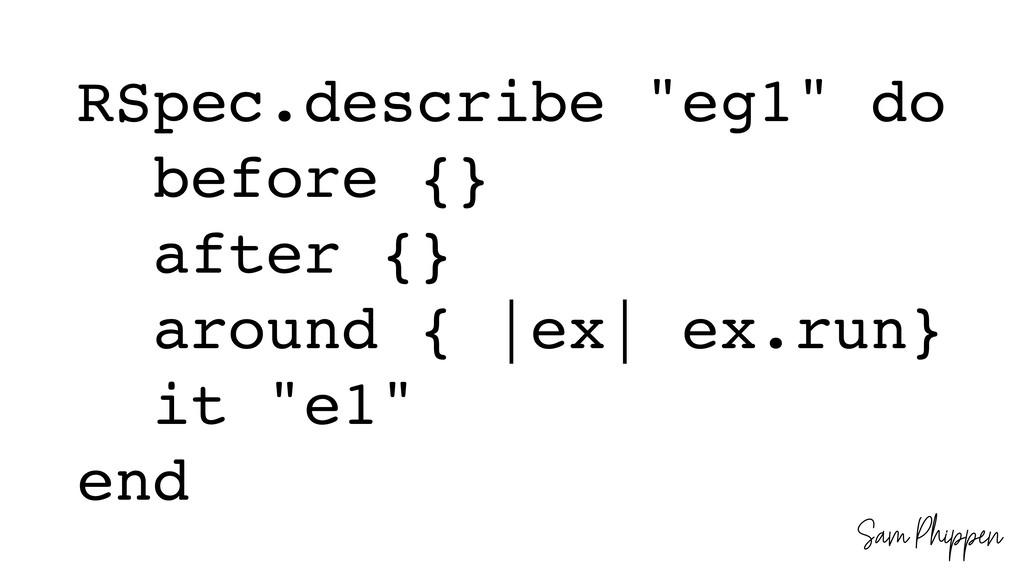 "Sam Phippen RSpec.describe ""eg1"" do before {} a..."