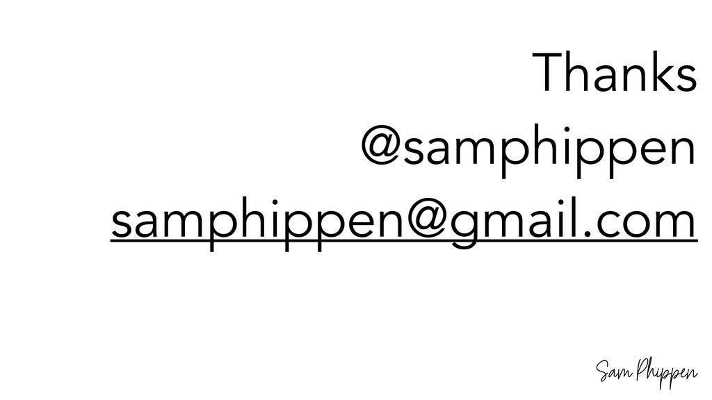 Sam Phippen Thanks @samphippen samphippen@gmail...