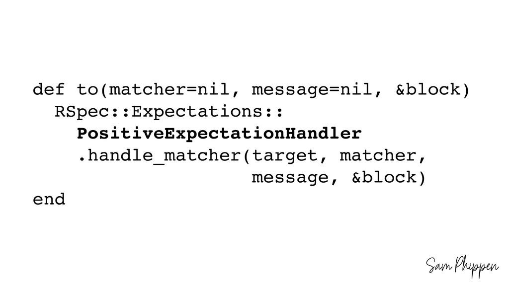 Sam Phippen def to(matcher=nil, message=nil, &b...