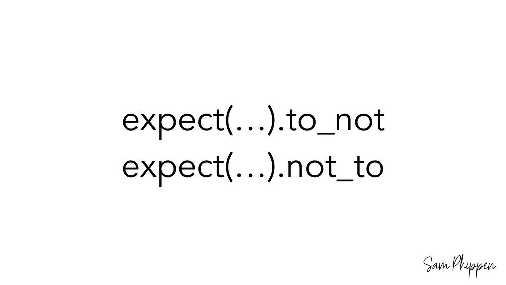 Sam Phippen expect(…).to_not expect(…).not_to