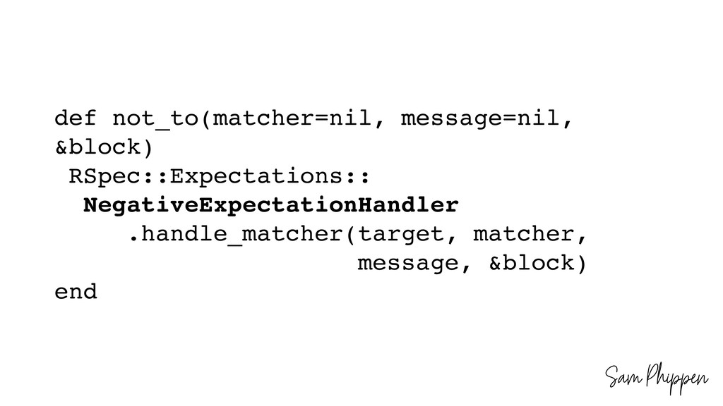 Sam Phippen def not_to(matcher=nil, message=nil...