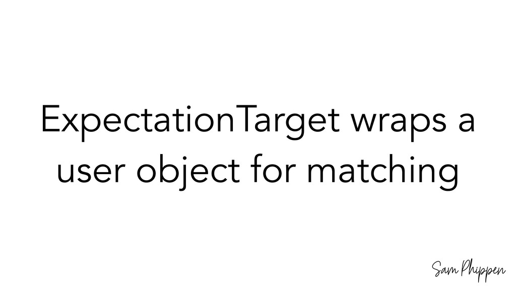 Sam Phippen ExpectationTarget wraps a user obje...