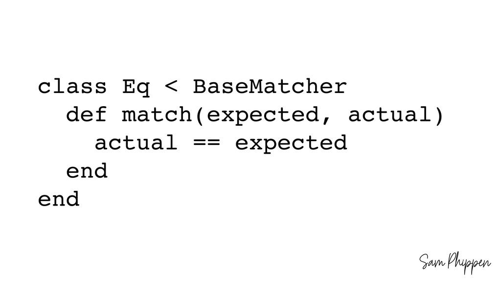 Sam Phippen class Eq < BaseMatcher def match(ex...