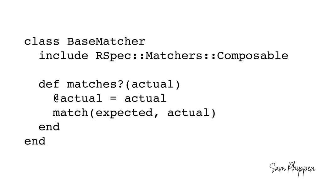 Sam Phippen class BaseMatcher include RSpec::Ma...