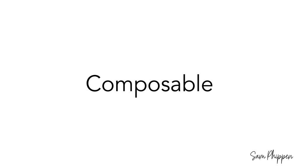 Sam Phippen Composable