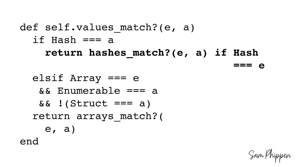 Sam Phippen def self.values_match?(e, a) if Has...