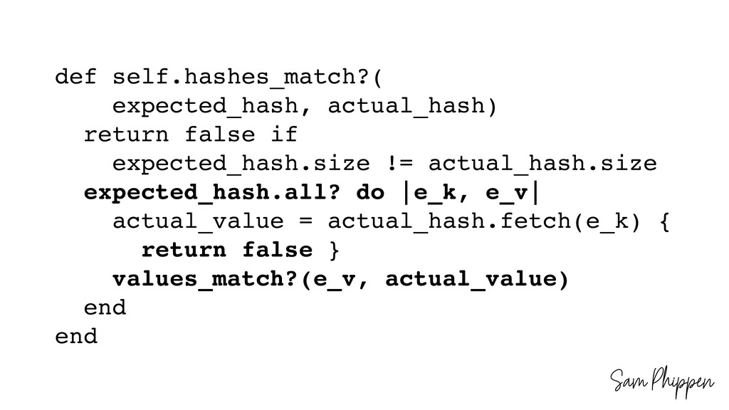 Sam Phippen def self.hashes_match?( expected_ha...