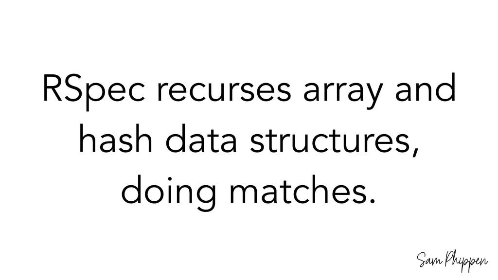 Sam Phippen RSpec recurses array and hash data ...