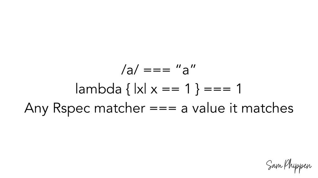 "Sam Phippen /a/ === ""a"" lambda {  x  x == 1 } =..."