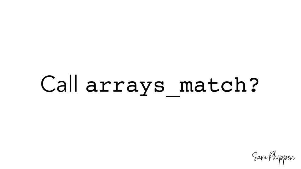 Sam Phippen Call arrays_match?