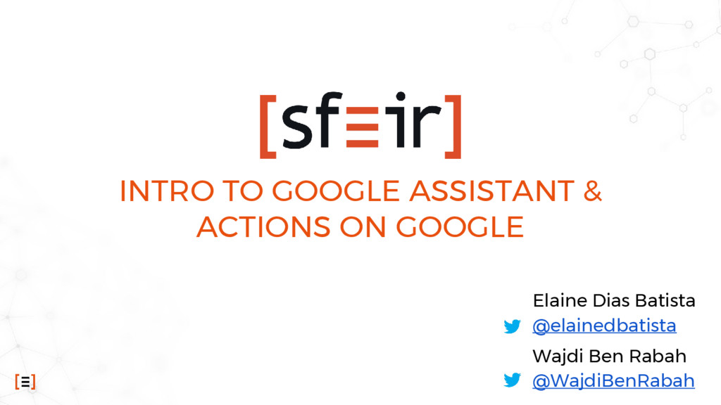 INTRO TO GOOGLE ASSISTANT & ACTIONS ON GOOGLE E...