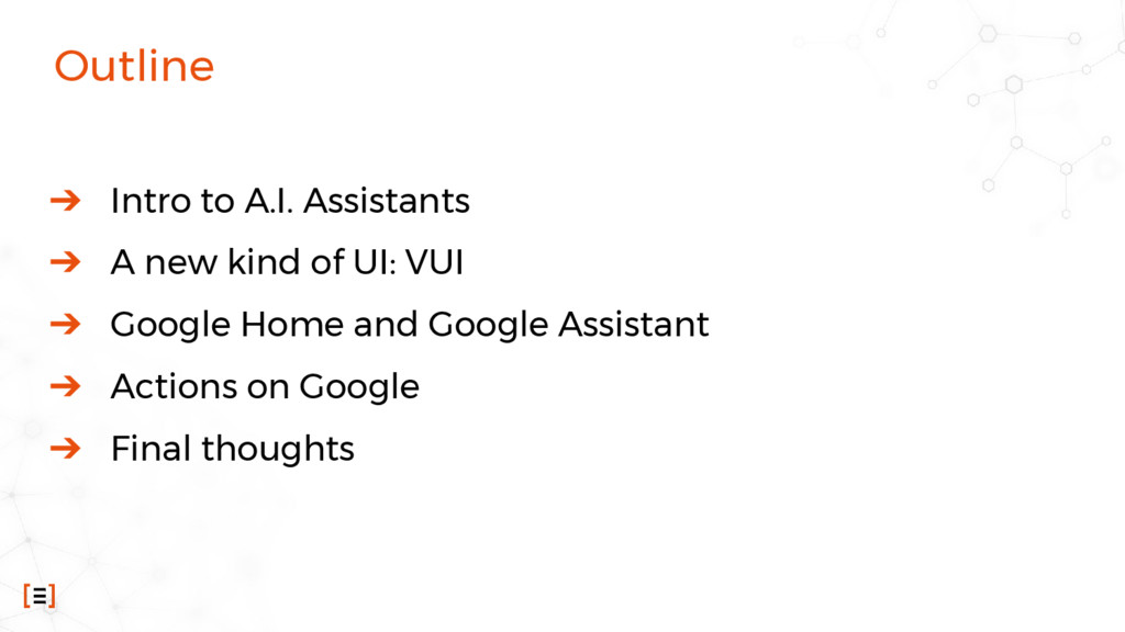 Outline ➔ Intro to A.I. Assistants ➔ A new kind...