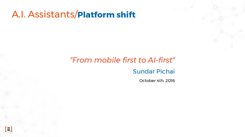 "A.I. Assistants/Platform shift ""From mobile fir..."
