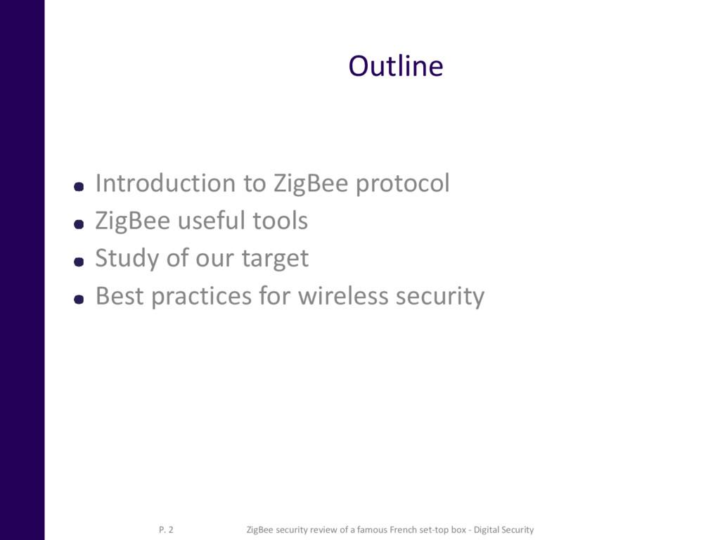 Outline Introduction to ZigBee protocol ZigBee ...