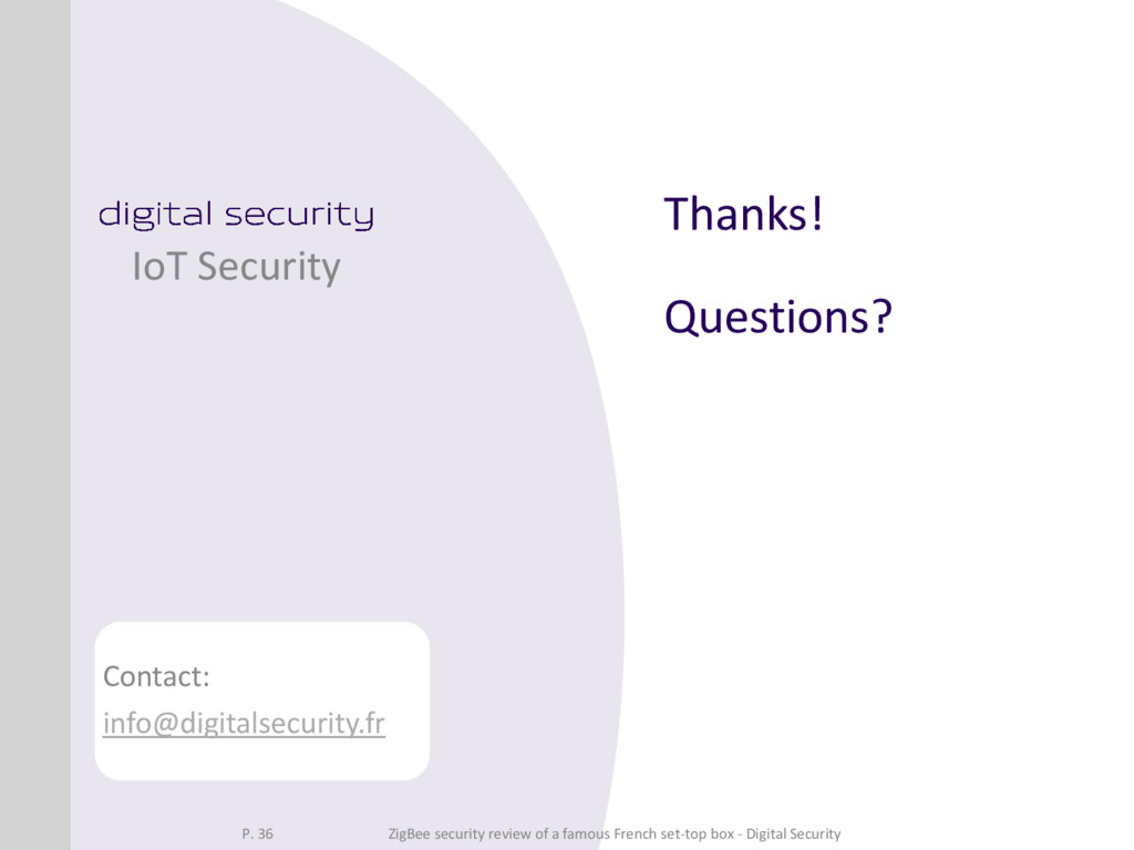 Thanks! Questions? IoT Security Contact: info@d...