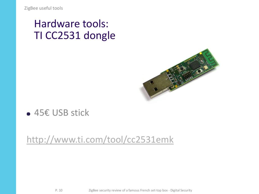 Hardware tools: TI CC2531 dongle 45€ USB stick ...
