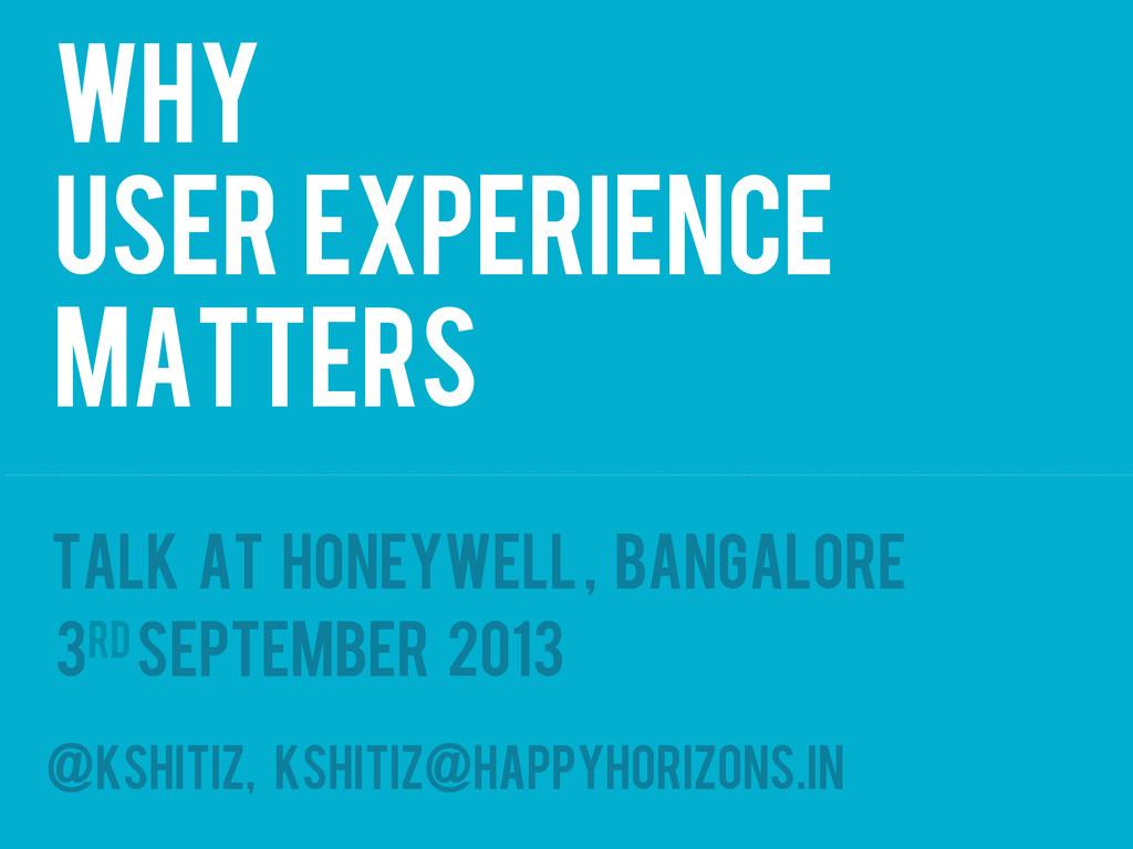 Why User Experience matters @kshitiz, kshitiz@h...
