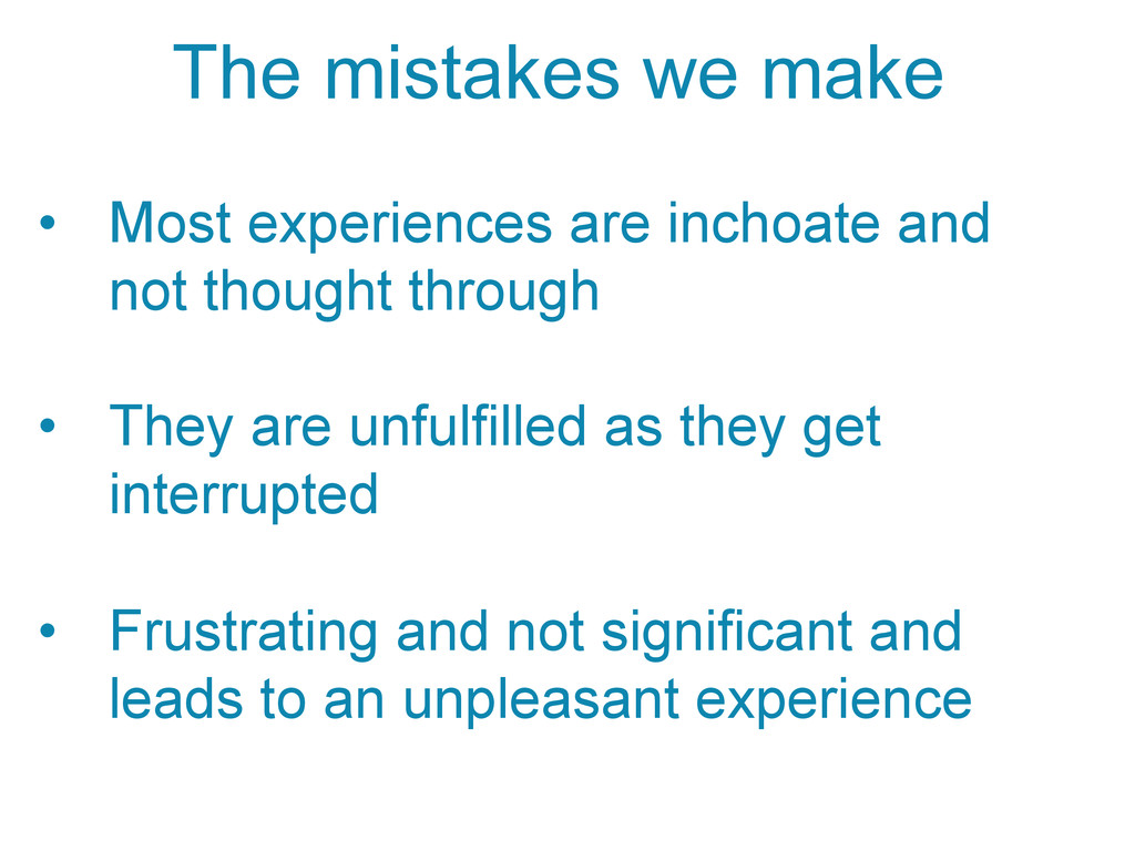 • Most experiences are inchoate and not though...