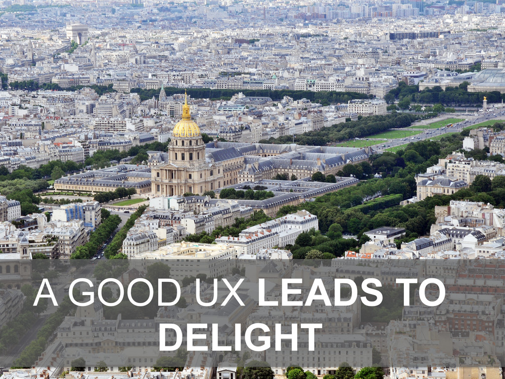 A GOOD UX LEADS TO DELIGHT