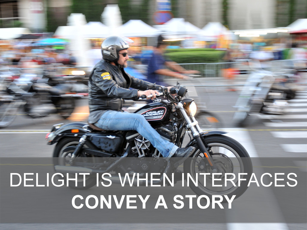 DELIGHT IS WHEN INTERFACES CONVEY A STORY