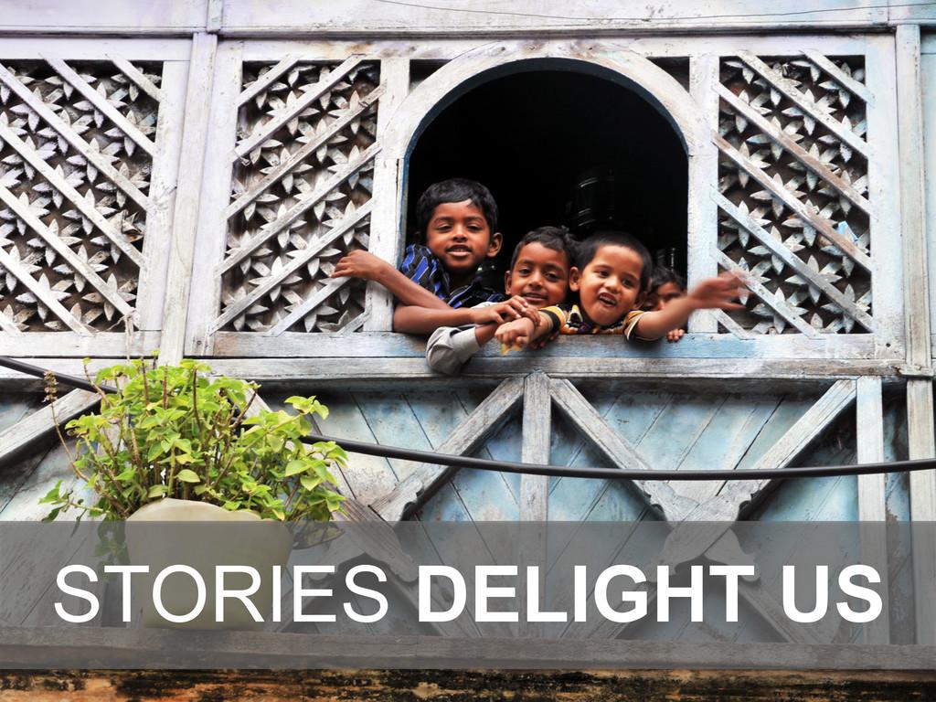 STORIES DELIGHT US