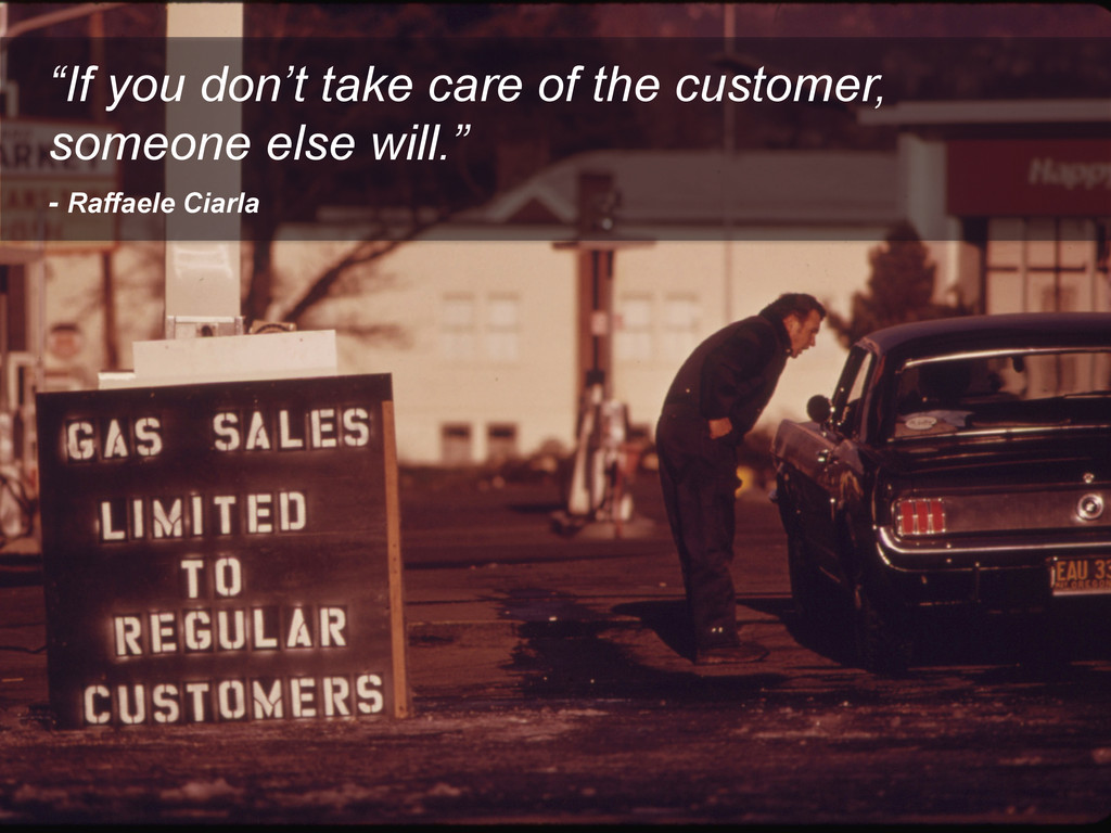 """""""If you don't take care of the customer, someon..."""