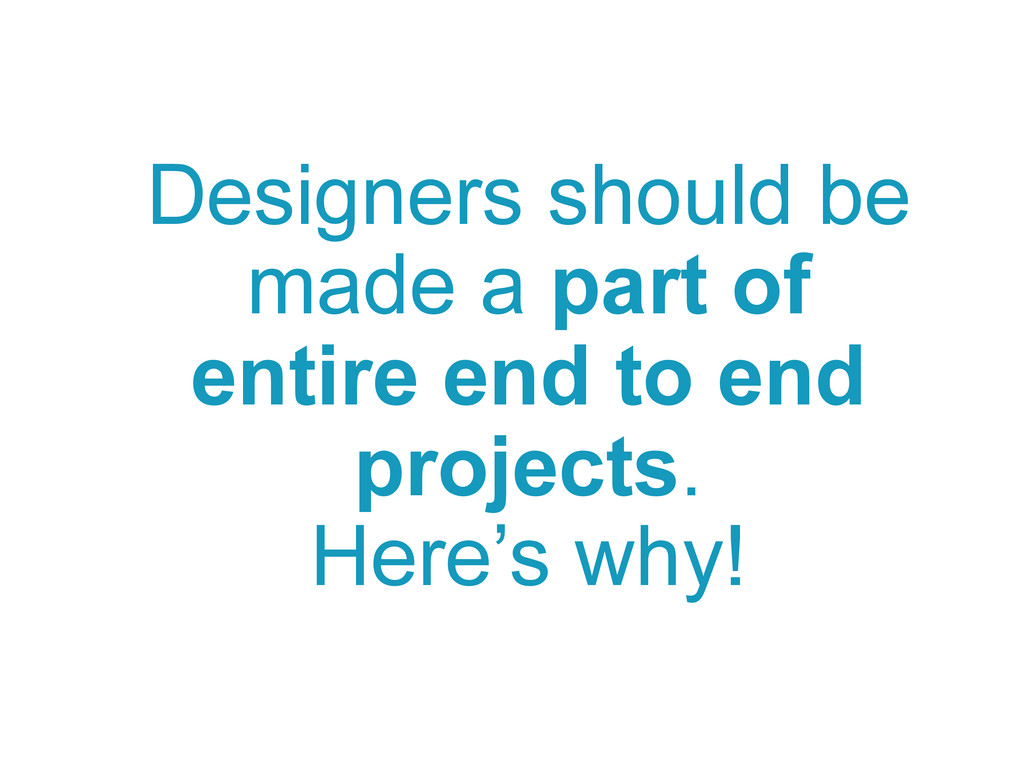 Designers should be made a part of entire end t...