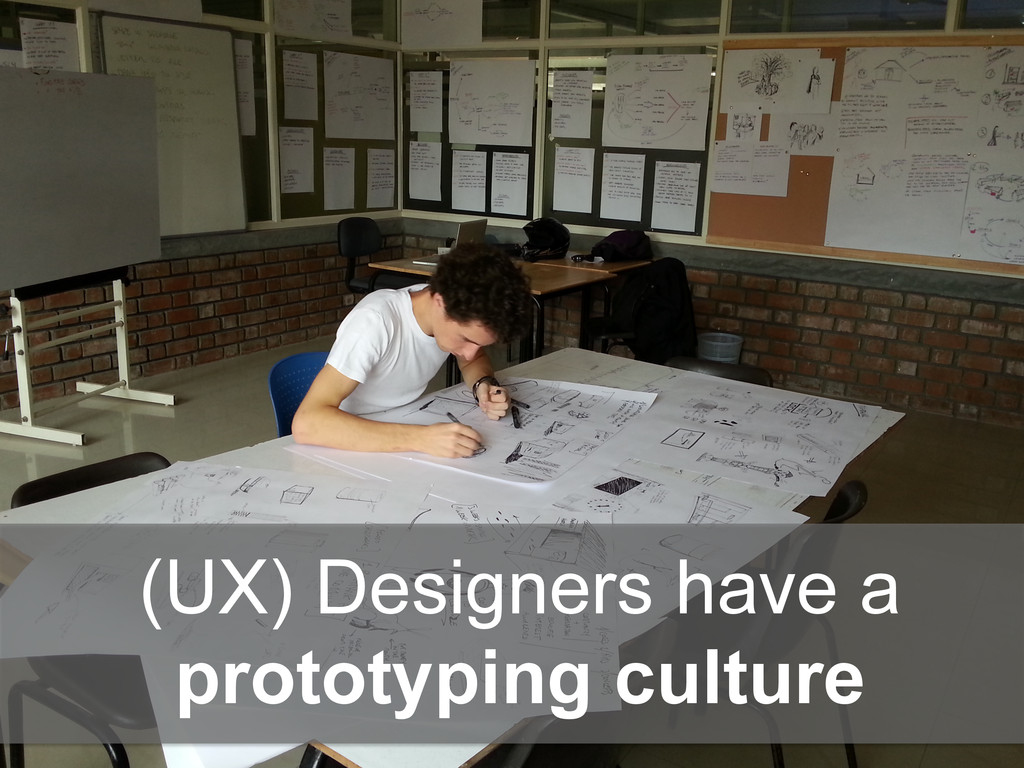(UX) Designers have a prototyping culture