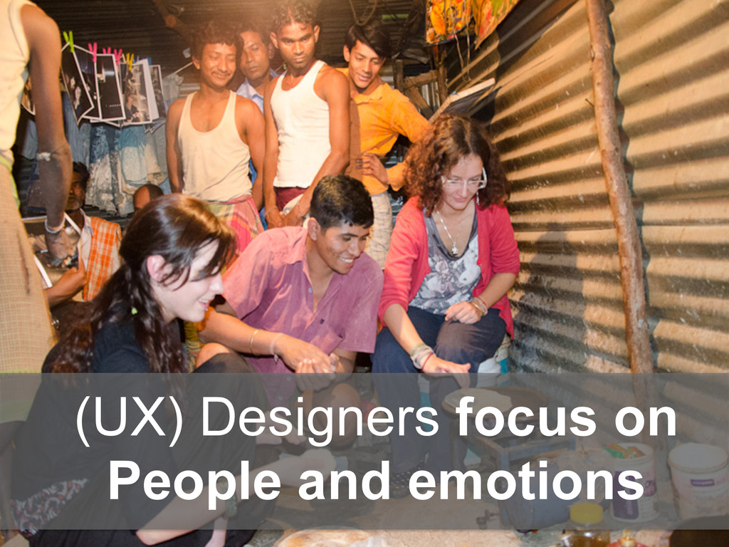 (UX) Designers focus on People and emotions