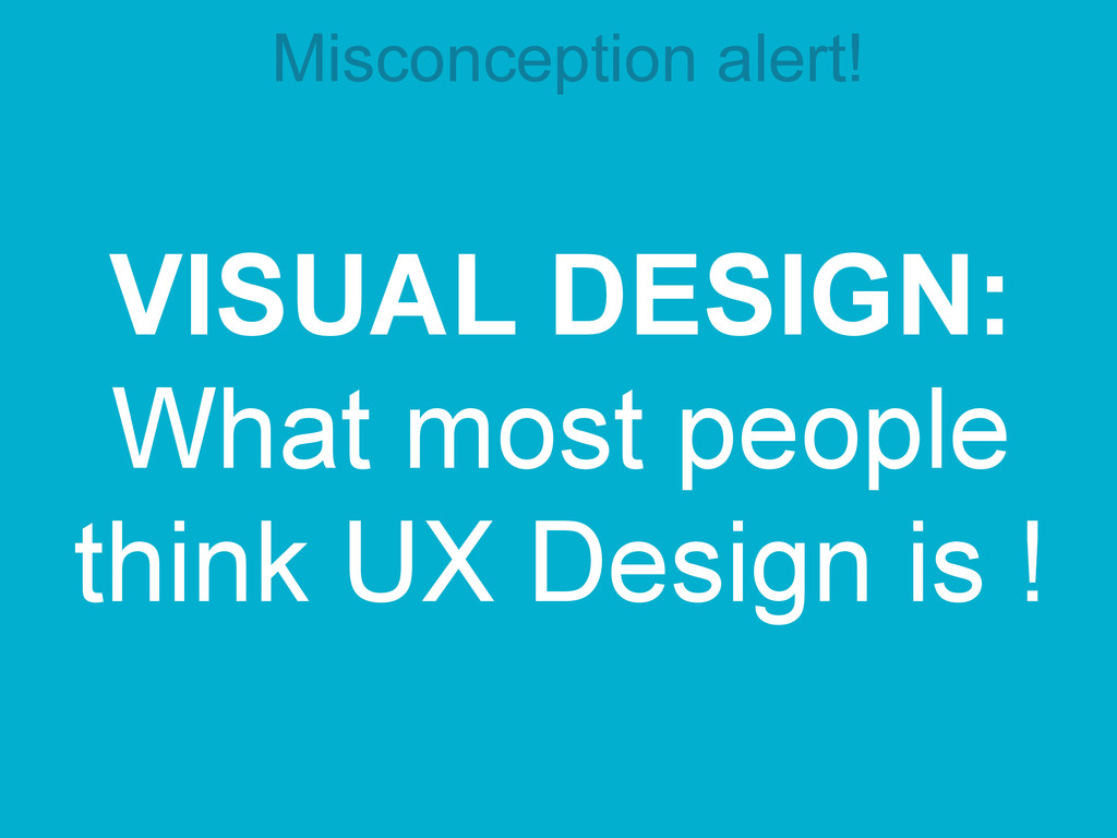 VISUAL DESIGN: What most people think UX Design...