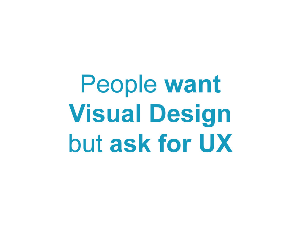 People want Visual Design but ask for UX