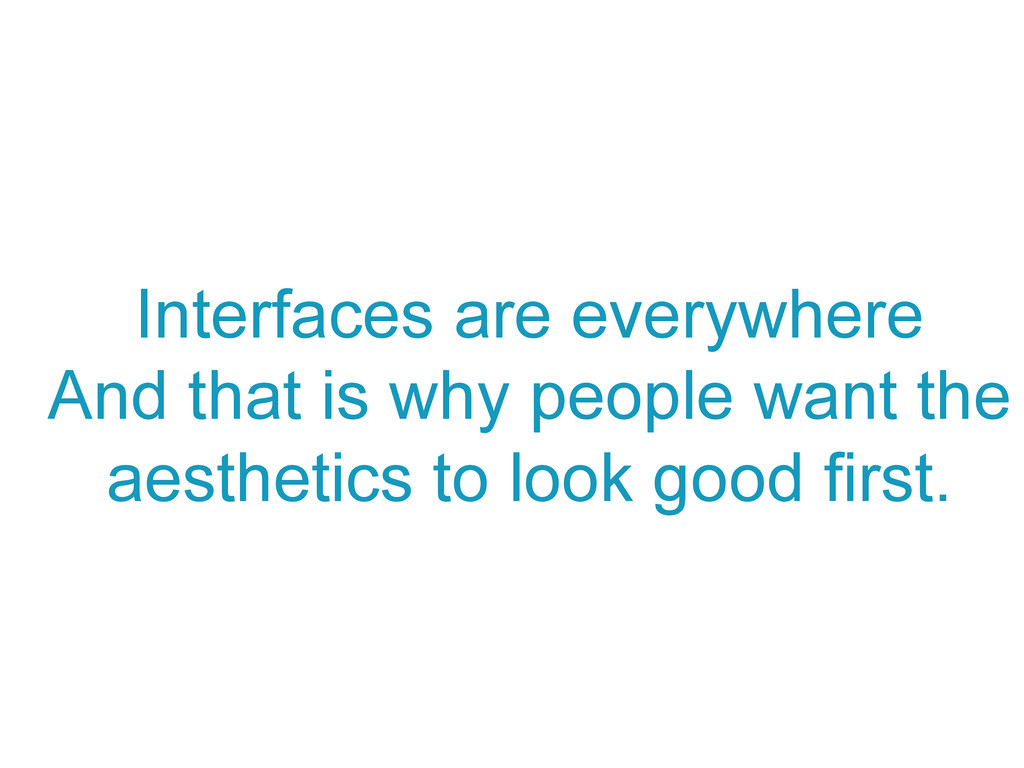 Interfaces are everywhere And that is why peopl...