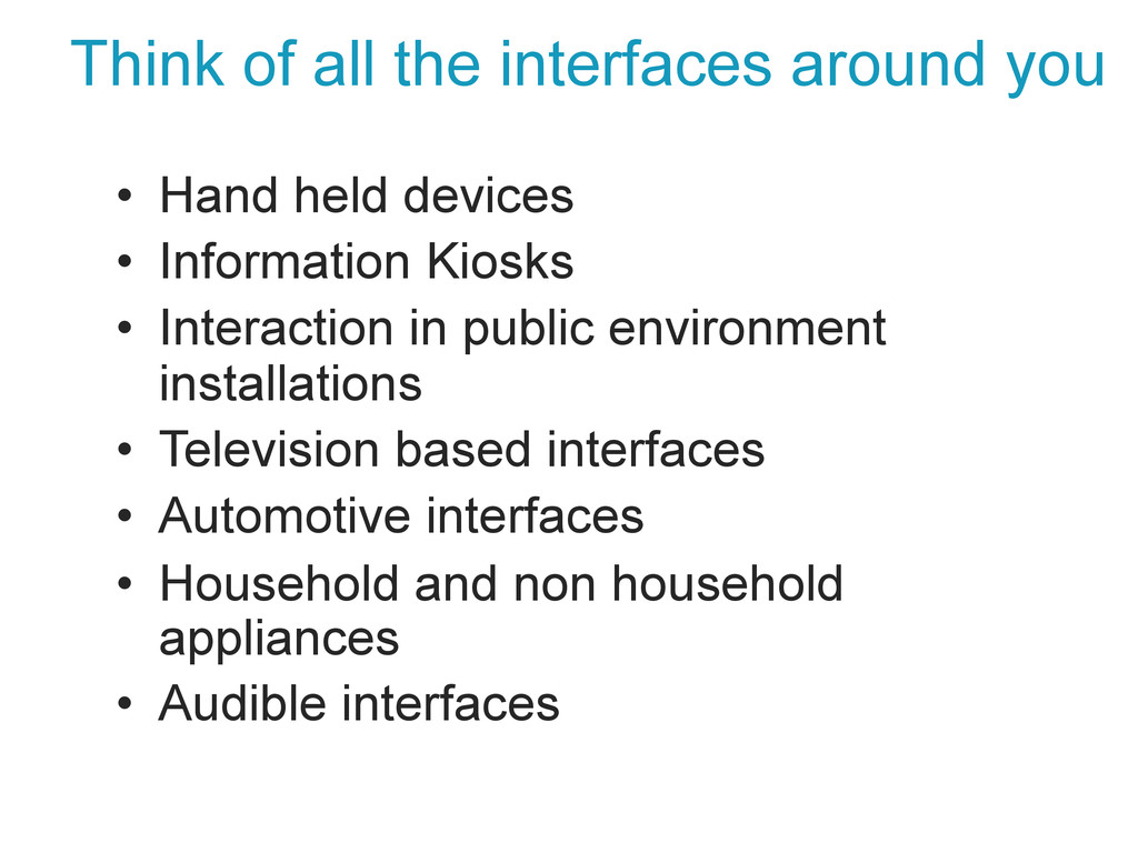 Think of all the interfaces around you • Hand ...