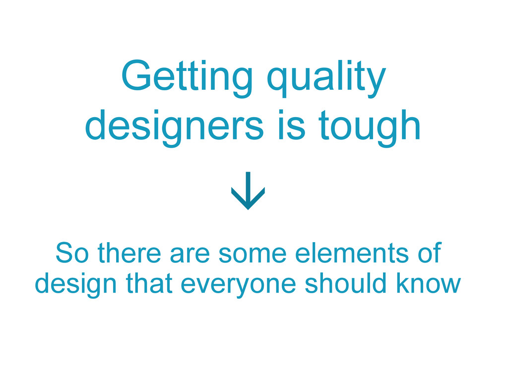 So there are some elements of design that every...