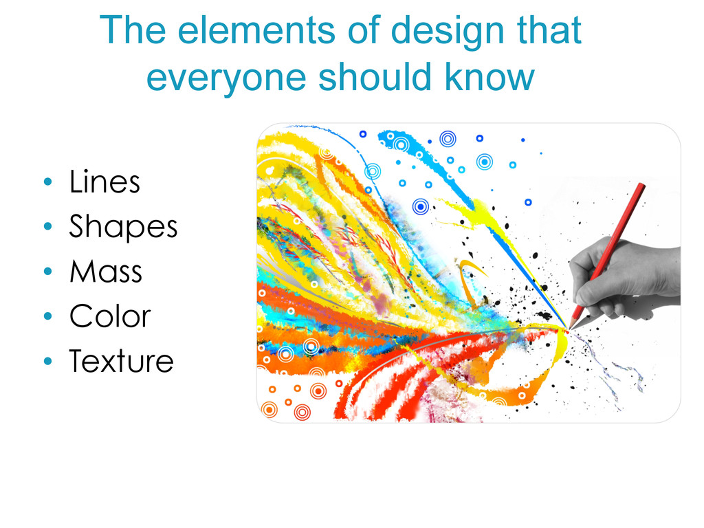 • Lines • Shapes • Mass • Color • Texture ...