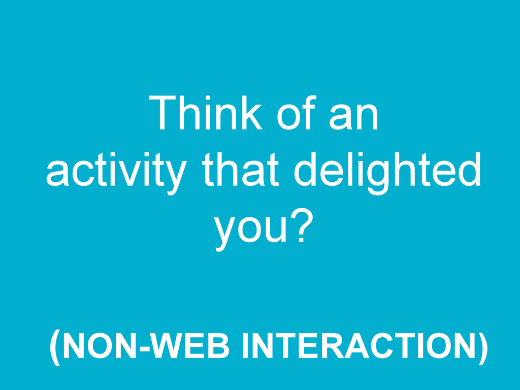 Think of an activity that delighted you? (NON-W...