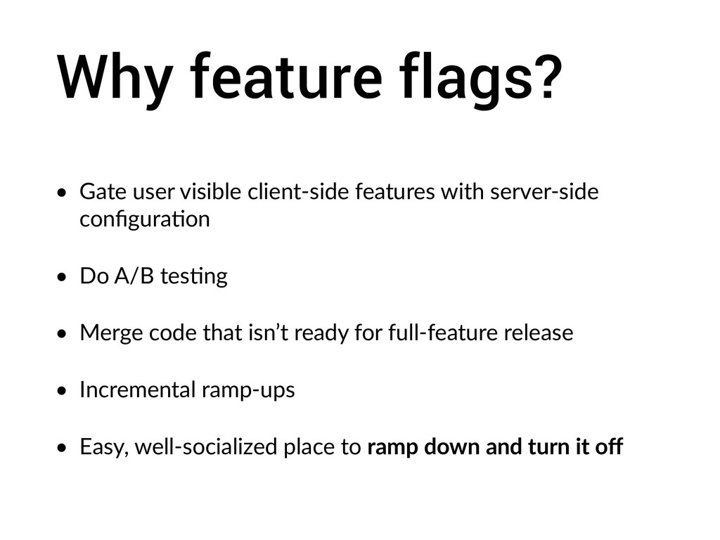 Why feature flags? • Gate user visible client-s...