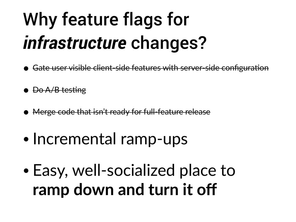 Why feature flags for infrastructure changes? •...