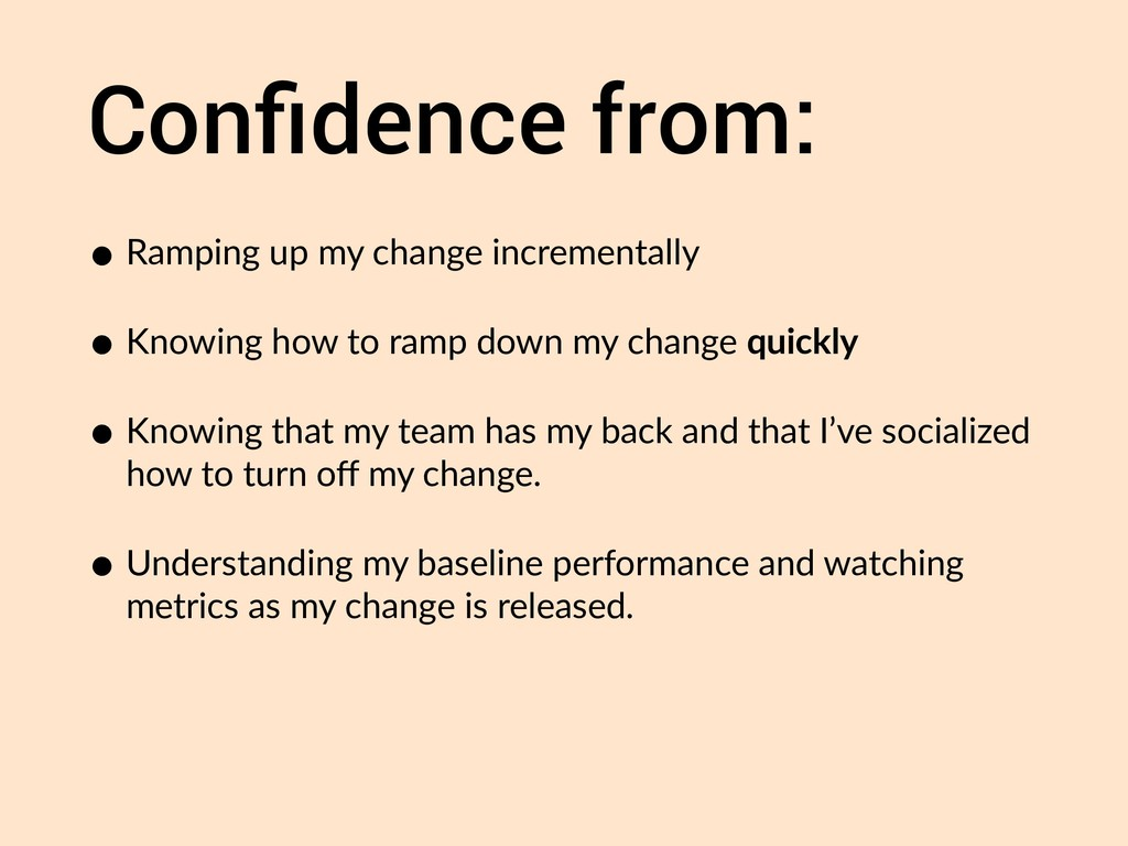 Confidence from: • Ramping up my change incremen...
