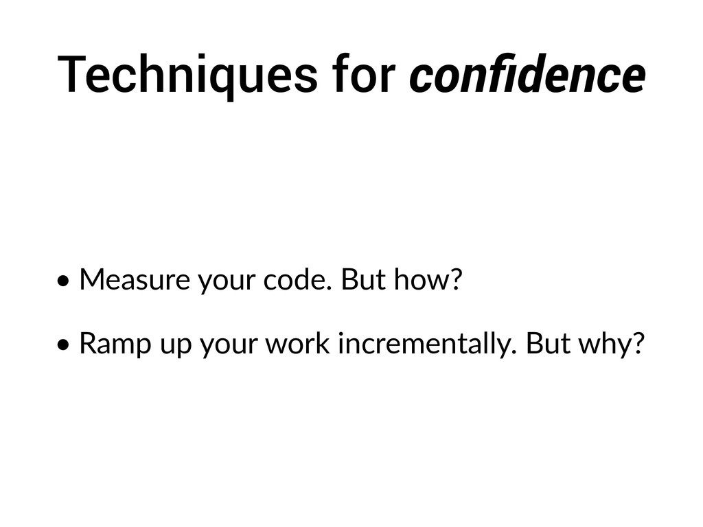 Techniques for confidence • Measure your code. B...