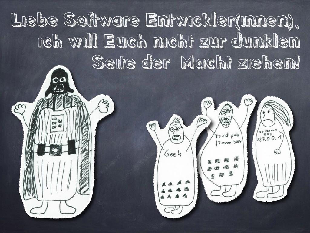 Liebe Software Entwickler(innen), ich will Euch...