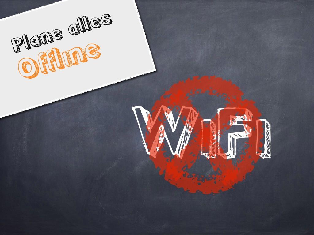 Plane alles Offline WiFi