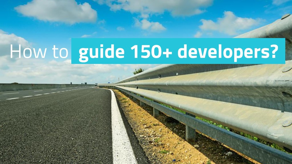 How to guide 150+ developers?