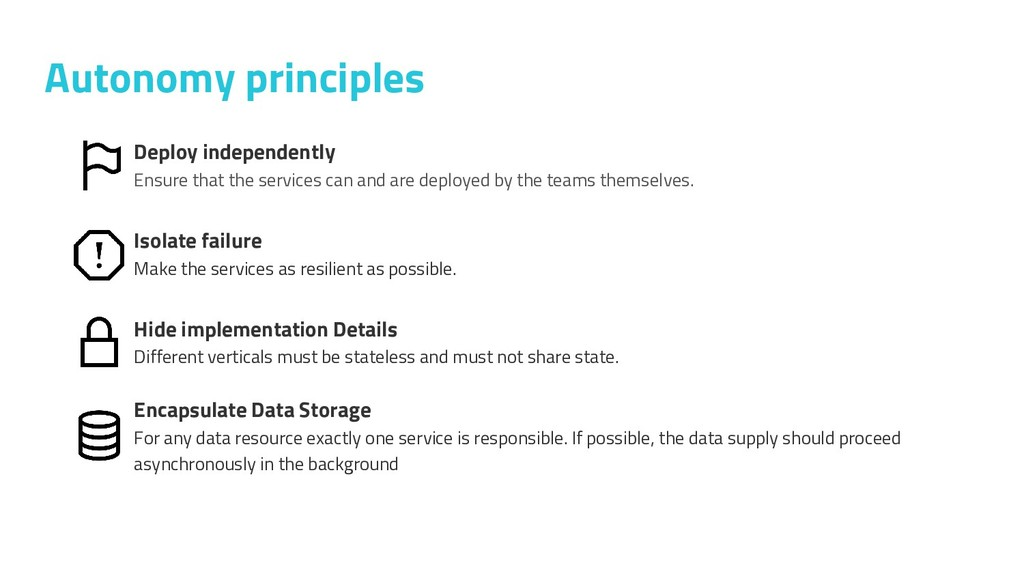 Autonomy principles Deploy independently Ensure...
