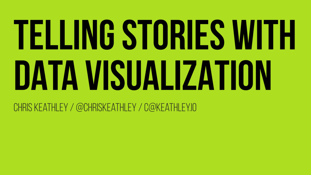 TELLING STORIES WITH DATA VISUALIZATION Chris K...