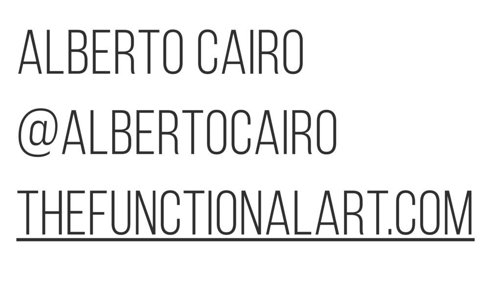 Alberto Cairo @AlbertoCairo thefunctionalart.com